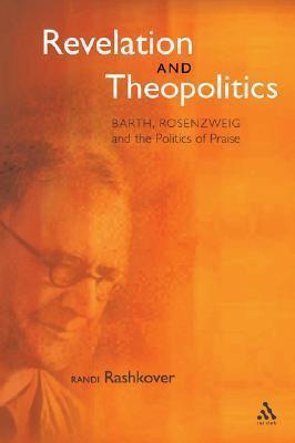Revelation and Theopolitics: Barth, Rosenzweig and the Politics of Praise Randi Rashkover