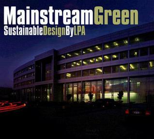 Mainstream Green: Sustainable Design  by  LPA by Images Publishing
