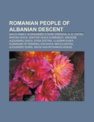 Romanian People of Albanian Descent: Ghica Family, Aleksand R Stavre Drenova, N. D. Cocea, Pantazi Ghica, Dimitrie Ghica-Com Ne Ti  by  Source Wikipedia