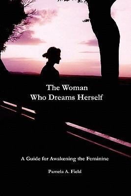 The Woman Who Dreams Herself  by  Pamela A Field