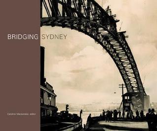 Bridging Sydney  by  Caroline Mackaness