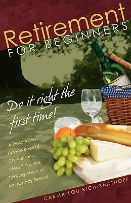 Retirement for Beginners: Do It Right the First Time  by  Carma Rich-Saathoff