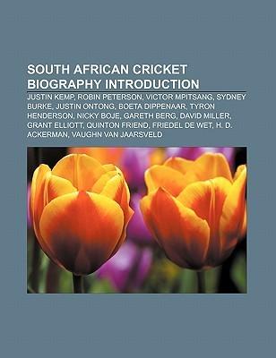 South African Cricket Biography Introduction: Justin Kemp, Robin Peterson, Victor Mpitsang, Sydney Burke, Justin Ontong, Boeta Dippenaar  by  Books LLC