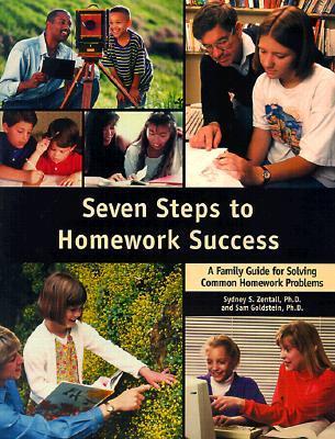 Seven Steps to Homework Success: A Family Guide for Solving Common Homework Problems Sydney Zentall