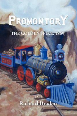 Promontory: [The Golden Spike, 1869] Richard Paul Braden