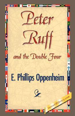 Peter Ruff and the Double Four E. Phillips Oppenheim