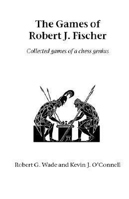 The Games Of Robert J. Fischer Robert Graham Wade