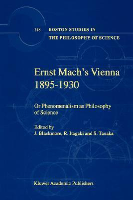 Ernst Machs Vienna 1895-1930: Or Phenomenalism as Philosophy of Science  by  John T. Blackmore
