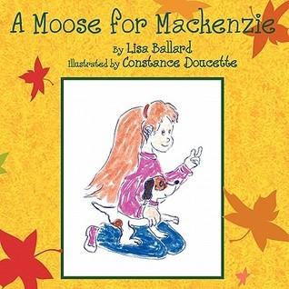 A Moose for MacKenzie  by  Lisa Ballard