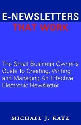 E-Newsletters That Work  by  Michael J.  Katz