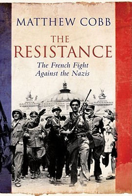 The Resistance: The French Fight Against the Nazis  by  Matthew Cobb