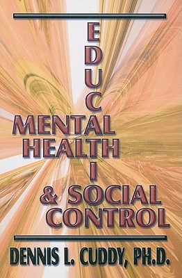 Mental Health, Education, and Social Control  by  Dennis L. Cuddy