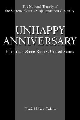 Unhappy Anniversary: Fifty Years Since Roth V. United States Daniel Mark Cohen