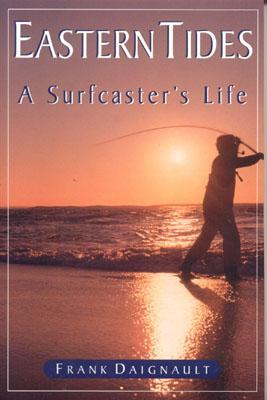 Eastern Tides: A Surfcasters Life Frank Daignault
