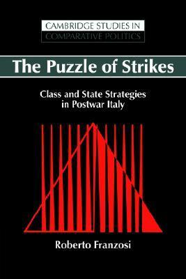 The Puzzle of Strikes: Class and State Strategies in Postwar Italy  by  Roberto Franzosi