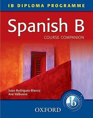 Spanish B Course Companion: Ib Diploma Programme  by  Ana Valbuena