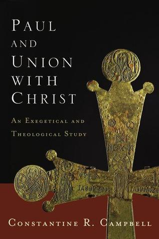 Paul and Union with Christ: An Exegetical and Theological Study Constantine R. Campbell