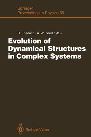 Evolution of Dynamical Structures in Complex Systems: Proceedings of the International Symposium Stuttgart, July 16 17, 1992  by  Rudolf Friedrich
