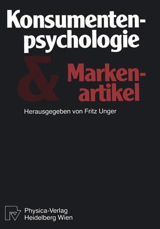 Konsumentenpsychologie Und Markenartikel  by  Felix Unger