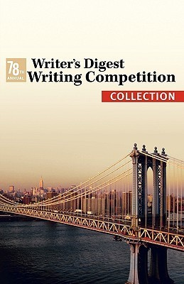 The 78th Annual Writers Digest Writing Competition Collection Various