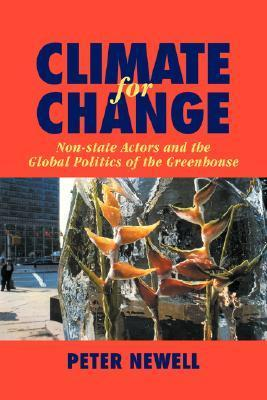 Climate for Change: Non-State Actors and the Global Politics of the Greenhouse Peter  Newell