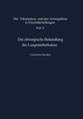 Die Chirurgische Behandlung Der Lungentuberkulose: Indikationen Und Ergebnisse C.-D. Bloedner