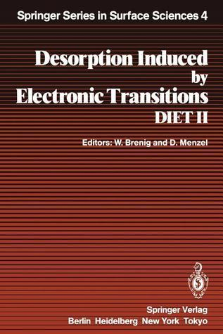 Desorption Induced Electronic Transitions Diet II: Proceedings of the Second International Workshop, Schloss Elmau, Bavaria, October 15 17, 1984 by Wilhelm Brenig