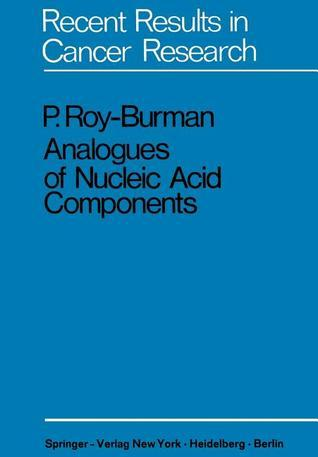 Analogues of Nucleic Acid Components: Mechanisms of Action  by  P. Roy-Burman