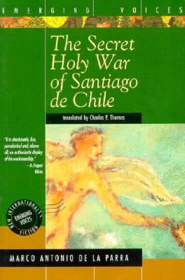 The Secret Holy War of Santiago de Chile Marco Antonio de la Parra