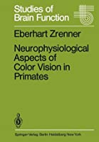 Neurophysiological Aspects Of Color Vision In Primates: Comparative Studies On Simian Retinal Ganglion Cells And The Human Visual System  by  E. Zrenner
