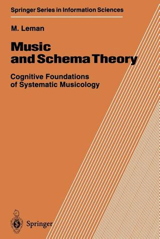 Music and Schema Theory: Cognitive Foundations of Systematic Musicology  by  Marc Leman