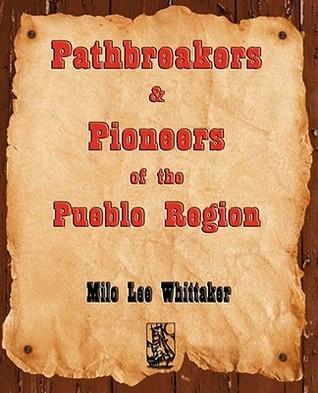 Pathbreakers and Pioneers of the Pueblo Region  by  Lee Whittaker Milo Lee Whittaker