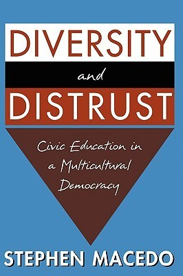 Diversity and Distrust: Civic Education in a Multicultural Democracy  by  Stephen Macedo