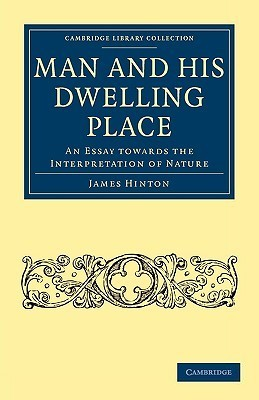 Man and His Dwelling Place: An Essay Towards the Interpretation of Nature James Hinton