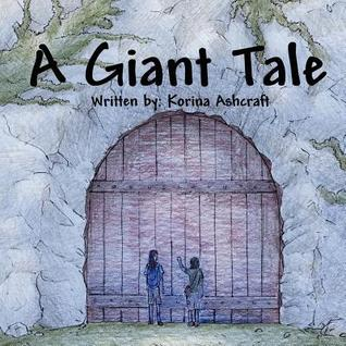 A Giant Tale  by  Korina Ashcraft