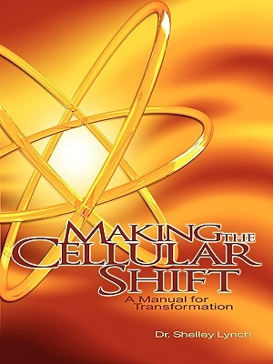 Making the Cellular Shift, a Manual for Transformation Shelley Lynch