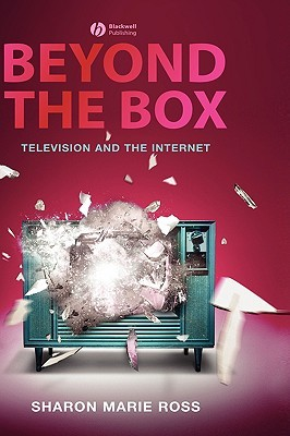 Beyond the Box: Television and the Internet  by  Sharon Marie Ross