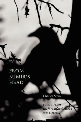 From Mimirs Head: Poems from Theforestforthetrees (1994-2000)  by  Charles Stein