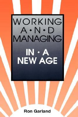 Working and Managing in a New Age Ron Garland