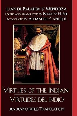 Virtudes del Indio / The Virtues of the Indian  by  Juan de Palafox y Mendoza