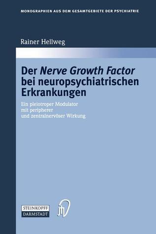 Der Nerve Growth Factor Bei Neuropsychiatrischen Erkrankungen: Ein Pleiotroper Modulator Mit Peripherer Und Zentralnervaser Wirkung  by  Rainer Hellweg