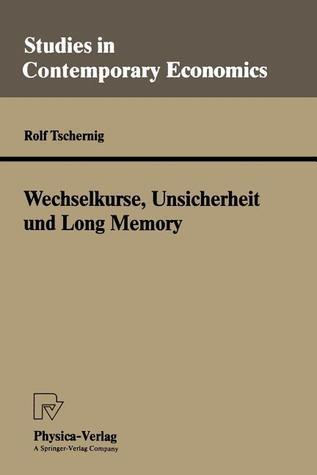 Wechselkurse, Unsicherheit Und Long Memory Rolf Tschernig