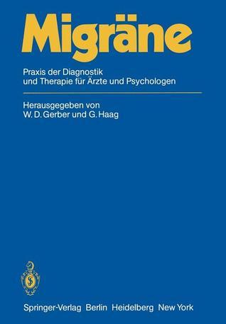 Migrane: Praxis Der Diagnostik Und Therapie Fur Arzte Und Psychologen  by  W. D. Gerber