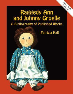 Raggedy Ann and Johnny Gruelle: A Bibliography of Published Works  by  Patricia  Hall