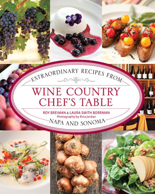 Wine Country Chefs Table: Extraordinary Recipes from Napa and Sonoma Roy Breiman