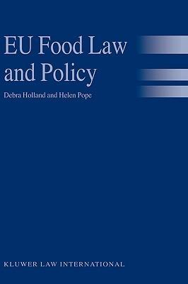 Eu Food Law and Policy  by  Debra  Holland