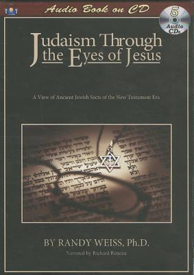 Judaism Through the Eyes of Jesus Randy Weiss