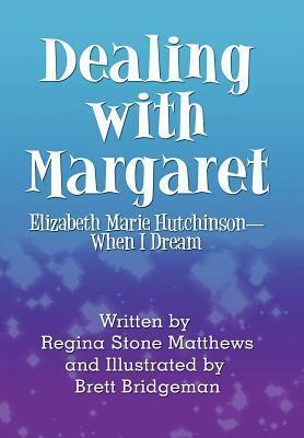 Dealing with Margaret: Elizabeth Marie Hutchinson-When I Dream Regina Stone Matthews