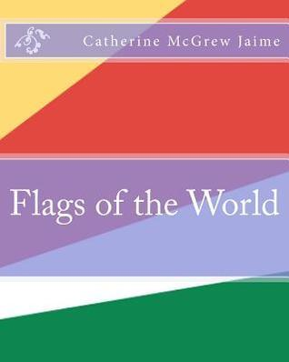 Flags of the World  by  Catherine McGrew Jaime