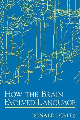 How the Brain Evolved Language Donald Loritz